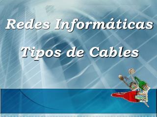 Redes Informáticas Tipos de Cables
