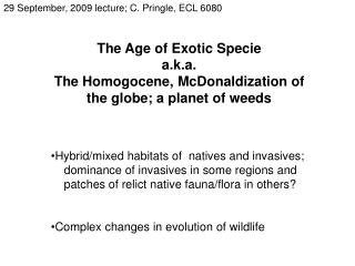 The Age of Exotic Specie a.k.a. The Homogocene, McDonaldization of the globe; a planet of weeds Hybrid/mixed habitats o