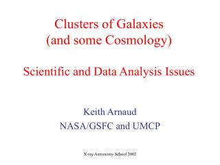 Clusters of Galaxies (and some Cosmology) Scientific and Data Analysis Issues