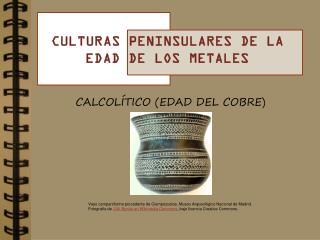 CULTURAS PENINSULARES DE LA EDAD DE LOS METALES