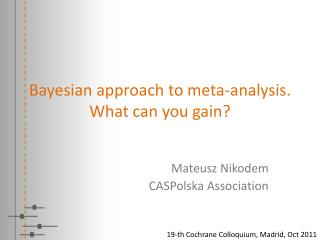 Bayesian approach to meta-analysis.  What  can you gain ?