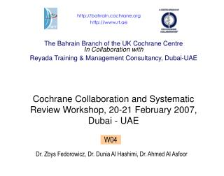 The Bahrain Branch of the UK Cochrane Centre In Collaboration with Reyada Training & Management Consultancy, Dubai-UAE