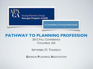 PATHWAY TO PLANNING PROFESSION 2012 Fall  C onference Columbus, GA September 27, Thursday G eorgia  P lanning  A ssocia