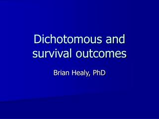 Dichotomous and survival outcomes