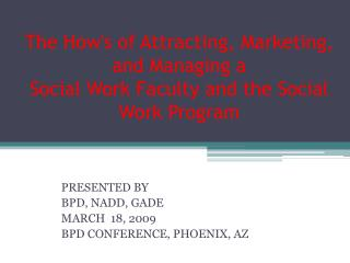 The How's of Attracting, Marketing, and Managing a Social Work�Faculty and�the Social Work Program