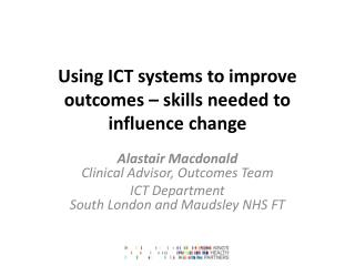 Using ICT systems to improve outcomes � skills needed to influence change