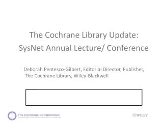 The Cochrane Library Update: SysNet Annual Lecture/ Conference