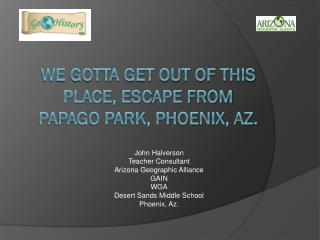 We Gotta Get Out of This Place, Escape From Papago Park, Phoenix, Az.