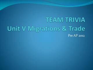 TEAM TRIVIA Unit V Migrations & Trade