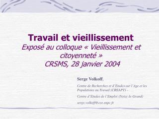 Travail et vieillissement Exposé au colloque «Vieillissement et citoyenneté»   CRSMS, 28 janvier 2004