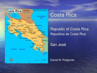 Costa Rica Republic of Costa Rica Republica de Costa Rica San José Daniel M. Podgorski