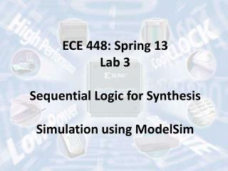 ECE 448: Spring 13 Lab 3 Sequential Logic for Synthesis Simulation using ModelSim