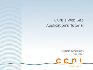 CCNI's Web Site  Application's Tutorial   Research & Marketing May  2007