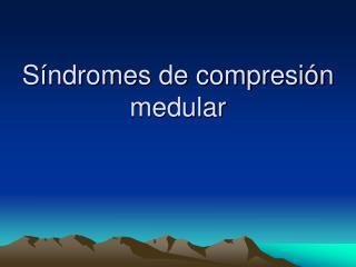 Síndromes de compresión medular