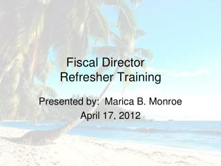 Fiscal Director	 Refresher Training