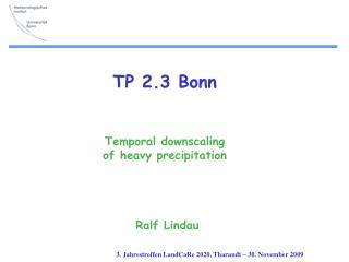 TP 2.3 Bonn Temporal downscaling  of heavy precipitation Ralf Lindau