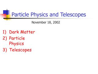Particle Physics and Telescopes