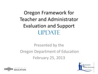 Oregon Framework for Teacher and Administrator Evaluation and Support  UPDATE