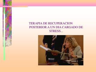 TERAPIA DE RECUPERACION POSTERIOR A UN DIA CARGADO DE STRESS...
