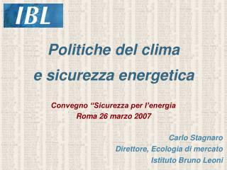 Carlo Stagnaro Direttore, Ecologia di mercato Istituto Bruno Leoni