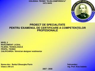 """COLEGIUL TEHNIC """"ELISA ZAMFIRESCU"""" SATU MARE PROIECT DE SPECIALITATE PENTRU EXAMENUL DE CERTIFICARE A COMPETENŢELOR PRO"""