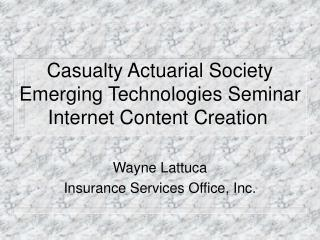 Casualty Actuarial Society Emerging Technologies Seminar Internet Content Creation
