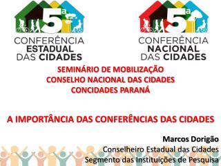 SEMINÁRIO DE MOBILIZAÇÃO  CONSELHO NACIONAL DAS CIDADES  CONCIDADES PARANÁ  A IMPORTÂNCIA DAS CONFERÊNCIAS DAS CIDADES