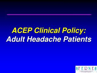 ACEP Clinical Policy:  Adult Headache Patients