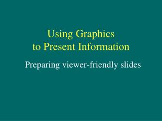 Using Graphics  to Present Information