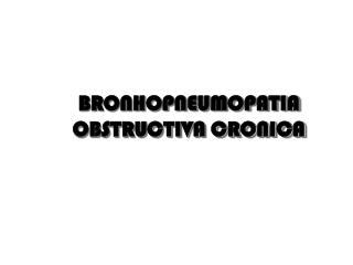 BRONHOPNEUMOPATIA OBSTRUCTIVA CRONICA