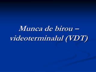Munca de birou – videoterminalul (VDT)