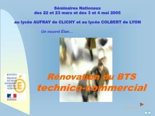 Séminaires Nationaux  des 22 et 23 mars et des 3 et 4 mai 2005 au lycée AUFRAY de CLICHY et au lycée COLBERT de LYON