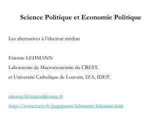 Science Politique et Economie Politique Les alternatives à l'électeur médian Etienne LEHMANN  Laboratoire de Macroécono