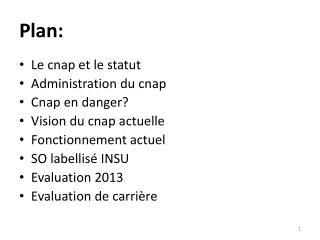 Le cnap et le statut Administration du cnap Cnap en danger? Vision du cnap actuelle Fonctionnement actuel SO labellisé