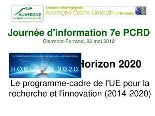 Journ�e d'information 7e PCRD Clermont-Ferrand, 22 mai 2012