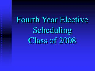 Fourth Year Elective  Scheduling  Class of 2008