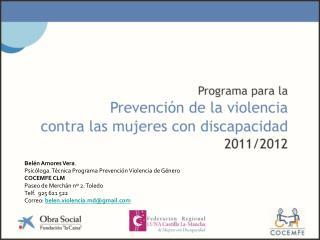 Belén Amores Vera .  Psicóloga. Técnica Programa Prevención Violencia de Género COCEMFE CLM Paseo de Merchán nº 2. Tole