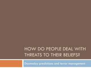 How do people deal with threats to their beliefs?