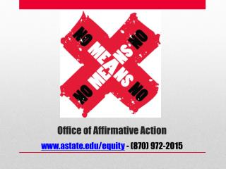 Office of Affirmative Action www.astate.edu/equity  - (870) 972-2015
