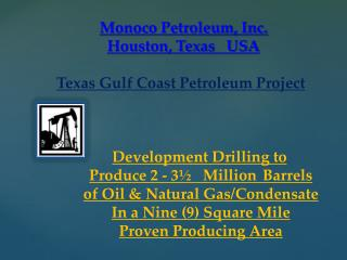 Monoco Petroleum, Inc. Houston, Texas   USA Texas  Gulf Coast Petroleum Project Development Drilling to Produce 2 - 3½
