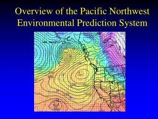 Overview of the Pacific Northwest Environmental Prediction System