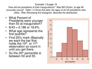 What Percent of Presidents were younger than 50 at inauguration? 8/43 = 0.186 or 18.6% What age represents the first qu