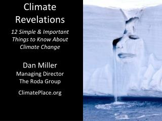 Climate Revelations 12 Simple & Important Things to Know About Climate Change Dan Miller Managing Director The Roda Gro