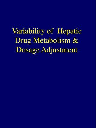 Variability of  Hepatic Drug Metabolism & Dosage Adjustment