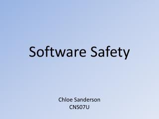 Software Safety Chloe Sanderson CNS07U