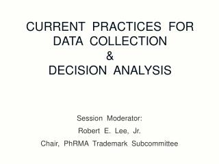 CURRENT  PRACTICES  FOR DATA  COLLECTION   & DECISION  ANALYSIS