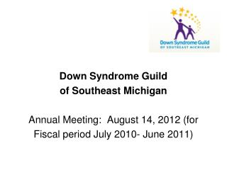 Down Syndrome Guild  of Southeast Michigan Annual  Meeting:  August 14, 2012 (for  Fiscal period July  2010-  June  201