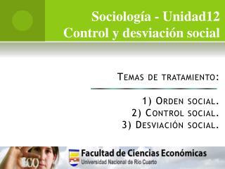 Temas de tratamiento: 1) Orden social. 2) Control social. 3) Desviación social.