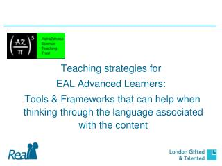 Teaching strategies for  EAL Advanced Learners:  Tools & Frameworks that can help when thinking through the language as