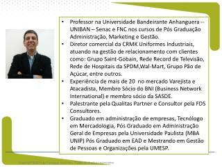 Palestrante, Empresário e Professor na Universidade Anhanguera/Bandeirantes – Senac e Faculdades Flamingo, nos cursos d